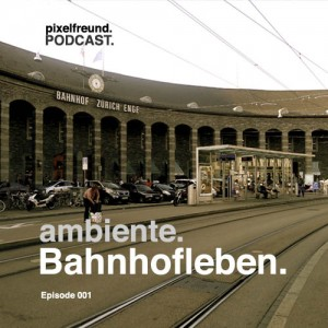 Cover Ambiente Podcast Edition 001 Bahnhofleben