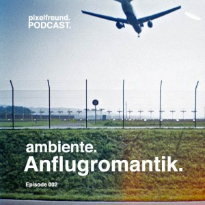 Cover Podcast Ambiente Edition 002 Anflugromantik